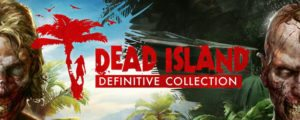 Dead Island Definitive Collection Vollversion