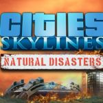 Cities Skylines Natural Disasters Herunterladen